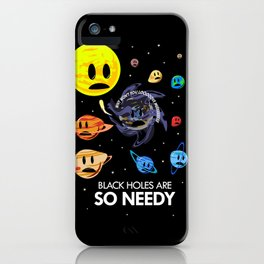 Black Holes Are So Needy iPhone Case