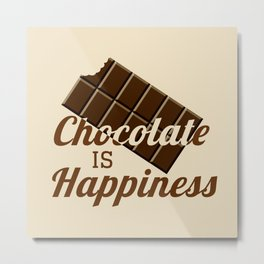 Chocolate is happiness Metal Print