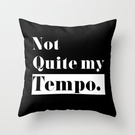 Not Quite my Tempo - Black Throw Pillow