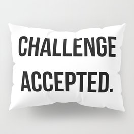 Challenge accepted Pillow Sham