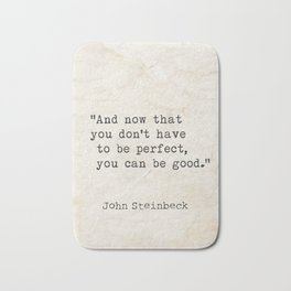 And now that you don't have to be perfect, you can be good. Steinbeck quote Bath Mat