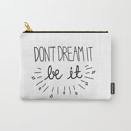 Don't Dream It Be It  Carry-All Pouch