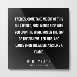 5    |200418| W.B. Yeats Quotes| W.B. Yeats Poems Metal Print