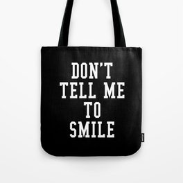 Don't Tell Me To Smile (Black & White) Tote Bag