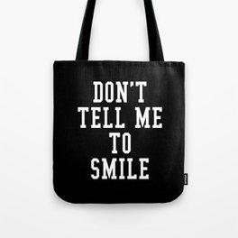 Don't Tell Me To Smile (Black & White) Tote Bag