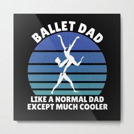 Ballet dad Metal Print