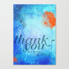 Thank you for being my friend! Canvas Print