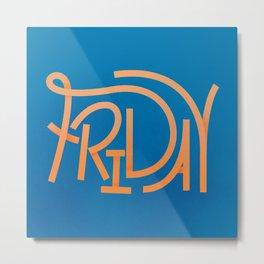 Friday lettering Metal Print