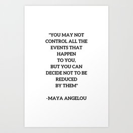 MAYA ANGELOU - WISE WORDS ON CONTROL Art Print