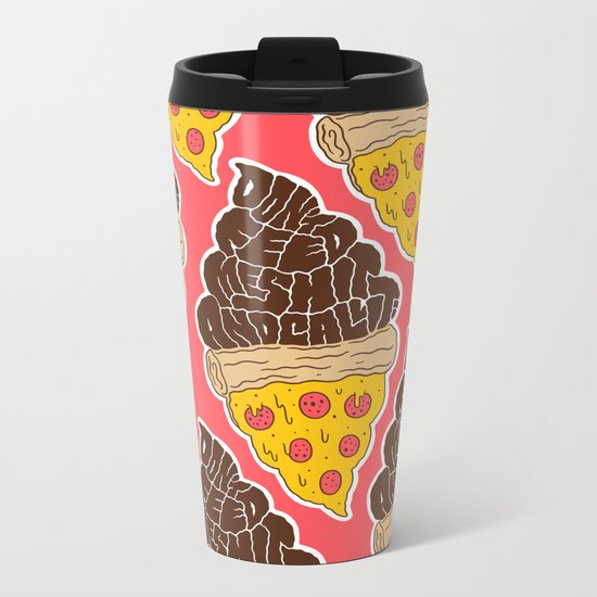 Don't Feed Me Shit and Call it Pizza Metal Travel Mug