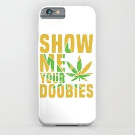 Show me your doobies Adults Green Cannabis Shirt Weed T-shirt Design Marijuana Medication Legalized iPhone Case