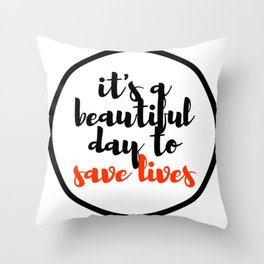 it's a beautiful day to save lives 2 Throw Pillow