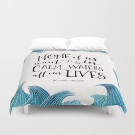 None of us want to be in calm waters all our lives Duvet Cover