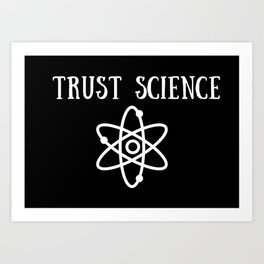 Trust Science Art Print