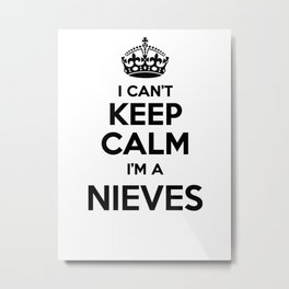I cant keep calm I am a NIEVES Metal Print