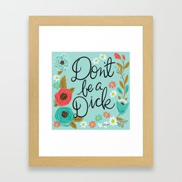 Pretty Swe*ry: Don't Be a Dick Framed Art Print