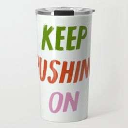 Keep Pushing On Travel Mug