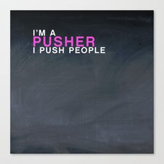 I'm A Pusher I PUSH People! quote from the movie Mean Girls Canvas Print