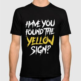Have You Found The Yellow Sign T-shirt