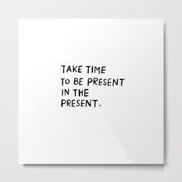 Take Time Metal Print
