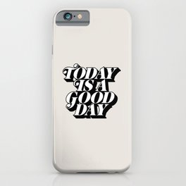 Today is a Good Day motivational poster black and white typography decor iPhone Case