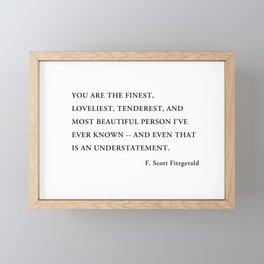 You are the finest, loveliest, tenderest, and most beautiful person Framed Mini Art Print