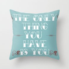 You Are All You Have And... Throw Pillow