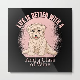LIFE IS BETTER WITH A HAVANESE AND WINE Metal Print
