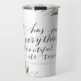 """""""He has made Everything beautiful in its time"""" Travel Mug"""