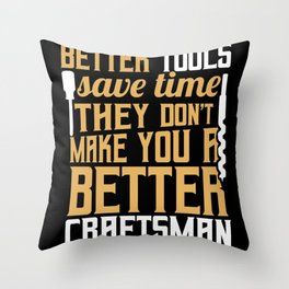 Better tools save time dont make you better Throw Pillow