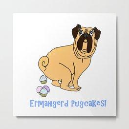 Ermahgerd Pugcakes! Metal Print