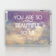 You Are So Beautiful... To Me Laptop & iPad Skin