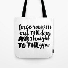 Force yourself to go Tote Bag