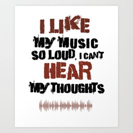 Music Lover Like My Music So Loud Can't Hear My Thoughts Musician Art Print