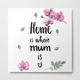 Home is where mum is Metal Print