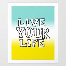 Live Your Life Art Print