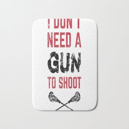Lacrosse I Don't Need A Gun To Shoot Bath Mat