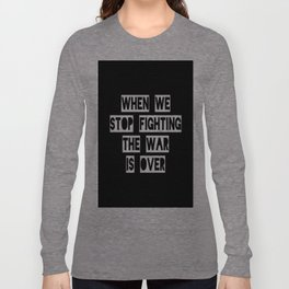 When We Stop Fighting... Long Sleeve T-shirt
