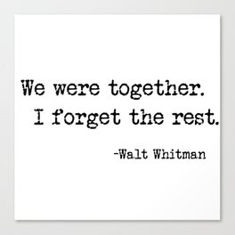 We were together. I forget the rest. Walt Whitman Quote. Canvas Print
