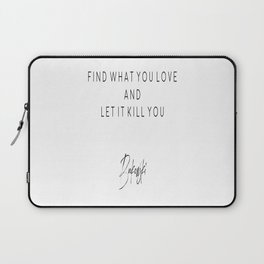 Find What You Love And Let It Kill You, Home Decor, Bukowski Quote Laptop Sleeve
