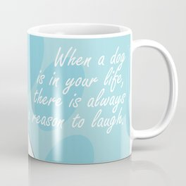 When a dog is in your life, There is always a reason to laugh Coffee Mug