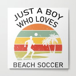 Beach Soccer Sport Just A Boy Quote Gift Metal Print