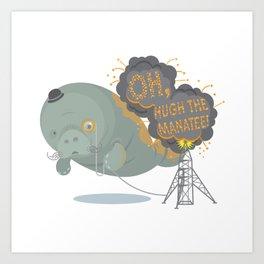 Oh, Hugh the Manatee! Art Print