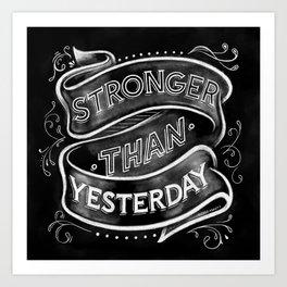 Stronger than Yesterday Art Print