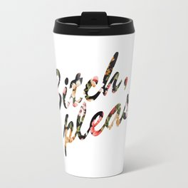 Bitch, Please Floral Travel Mug