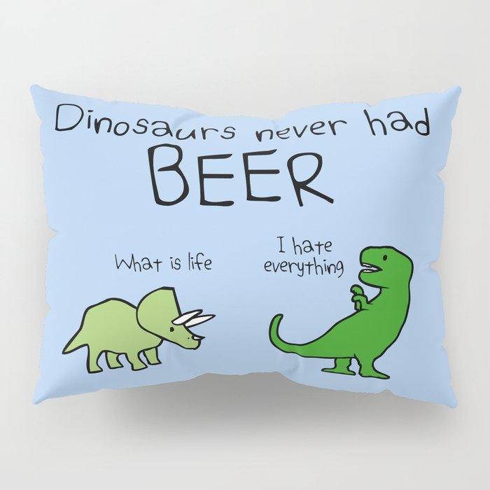 Dinosaurs Never Had Beer Pillow Sham