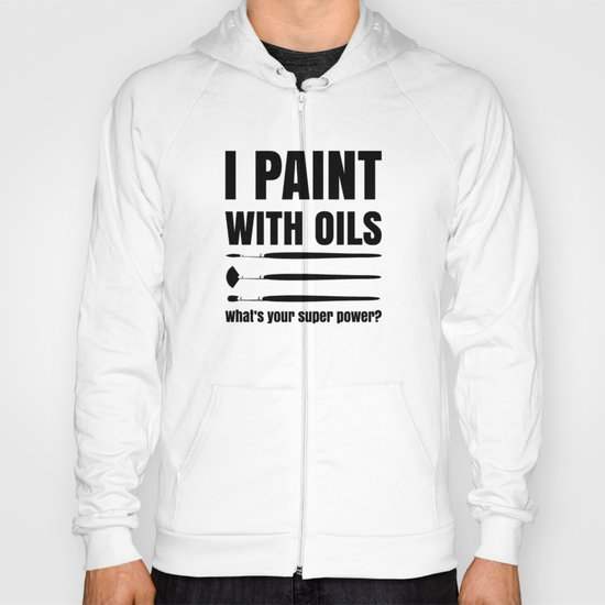 I PAINT WITH OILS--whats your super power? Hoody