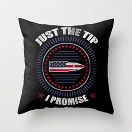 Just The Tip I Promise American Flag  For Gun Owner Throw Pillow