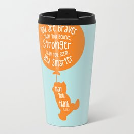 You are Braver than you Believe, Stronger than you Seem and Smarter than you think - Winnie the Pooh Travel Mug