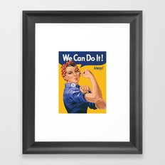 We Can Do It! Always! Framed Art Print